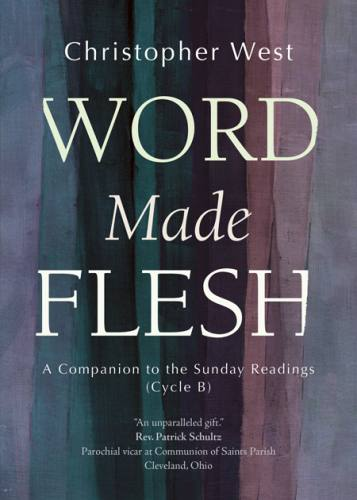 Word Made Flesh Cycle B by Christopher West