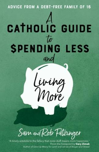 Catholic Guide Spending Less Living More by Fatzinger