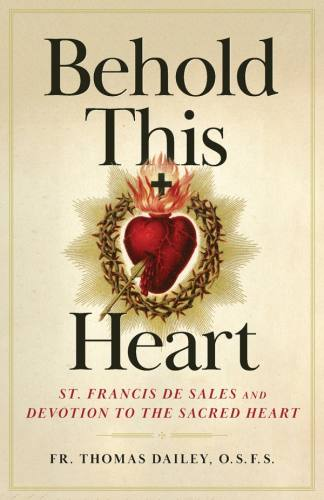 Behold This Heart: St. Francis and Devotion to the Sacred Heart
