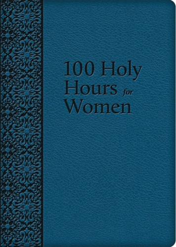 100 Holy Hours For Women Mother Mary Raphael Lubowidzka Leather