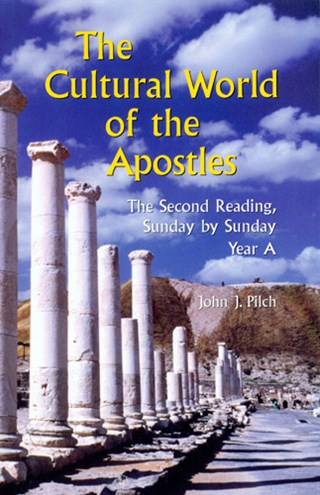 The Cultural World of the Apostles Year A by John J. Pilch