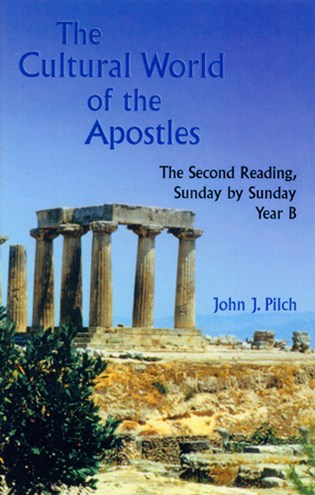 The Cultural World of the Apostles Year B by John J. Pilch