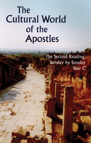 The Cultural World of the Apostles Year C by John J. Pilch