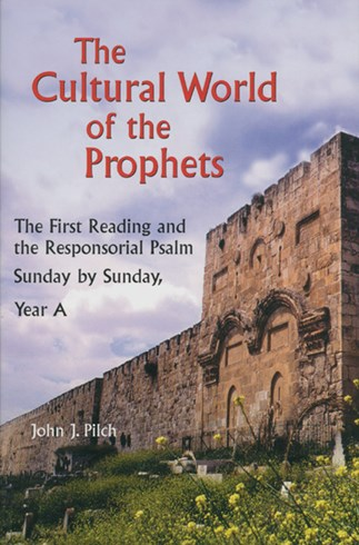 The Cultural World of the Prophets Year A by John J. Pilch