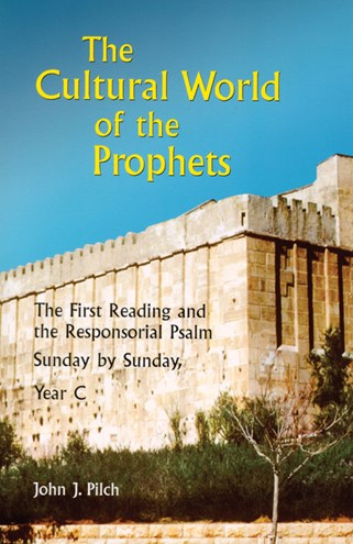 The Cultural World of the Prophets Year C by John J. Pilch