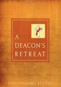 A Deacon's Retreat by Deacon James Keating