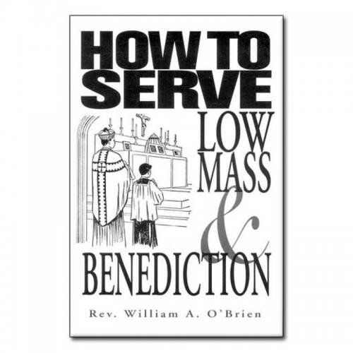 How to Serve Low Mass By Fr. William A. O'Brien