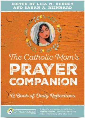 The Catholic Mom's Prayer Companion by Hendey & Reinhard