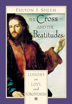 The Cross and the Beatitudes by Fulton J. Sheen