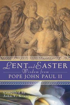 Lent and Easter Wisdom from Pope John Paul II