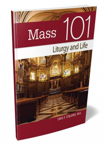 Mass 101 Liturgy & Life by Emily Strand Paperback