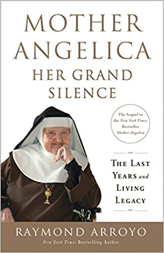 Mother Angelica Her Grand Silence Raymond Arroyo Paperback