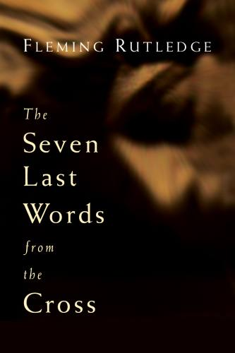 The Seven Last Words from the Cross by Rutledge