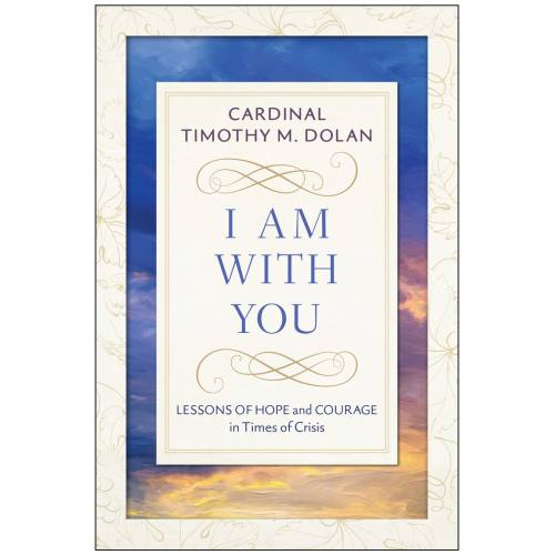 I Am With You by Cardinal Timothy M. Dolan