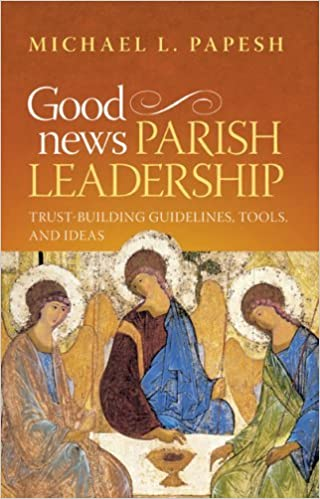 Good News Parish Leadership by Michael L. Papesh