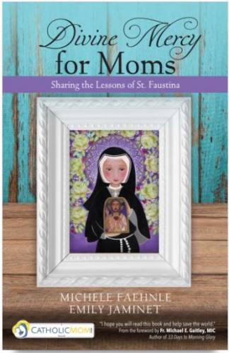 Divine Mercy for Moms the Lessons of St. Faustina by Faehnle