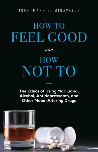 How to Feel Good and How Not to John-Mark Miravalle Paperback