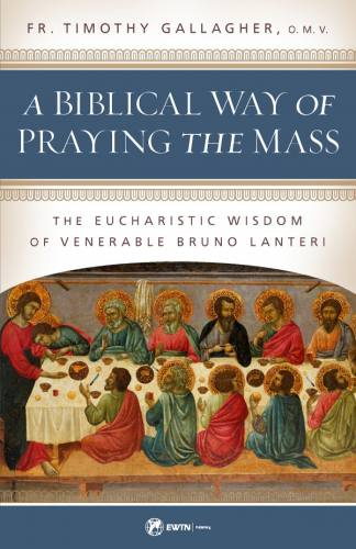 A Biblical Way of Praying the Mass by Fr. Timothy Gallagher