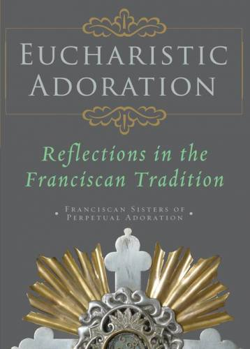 Eucharistic Adoration Franciscan Sisters of Perpetual Adoration