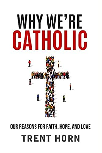 Why We're Catholic Trent Horn Paperback