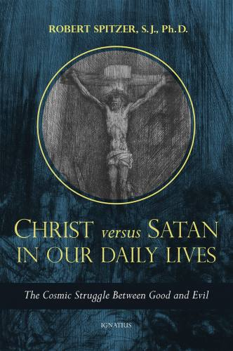 Christ Versus Satan in our Daily Lives by Fr. Robert Spitzer