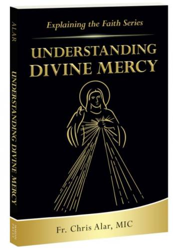 Understanding Divine Mercy by Fr. Chris Alar, MIC