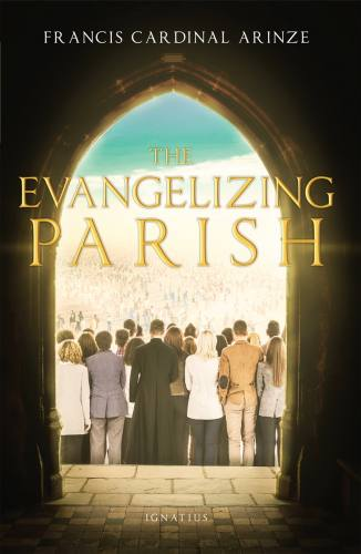 The Evangelizing Parish by Francis Cardinal Arinze