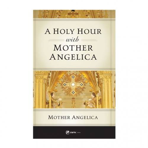 A Holy Hour With Mother Angelica by Mother Angelica