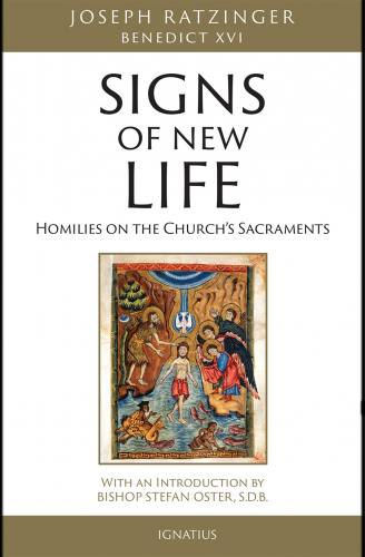 Signs of New Life: Homilies on Church's Sacraments Benedict XVI