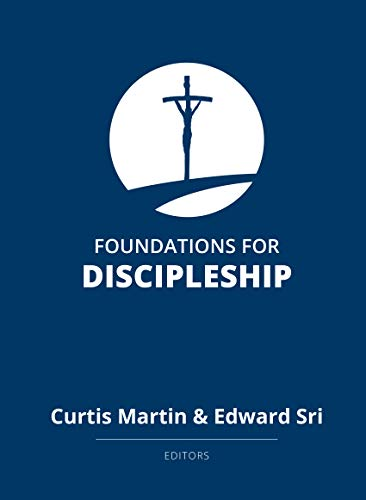Foundations for Discipleship Curtis Martin & Edward Sri