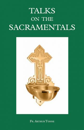 Talks on the Sacramentals by Fr. Arthur Tonne